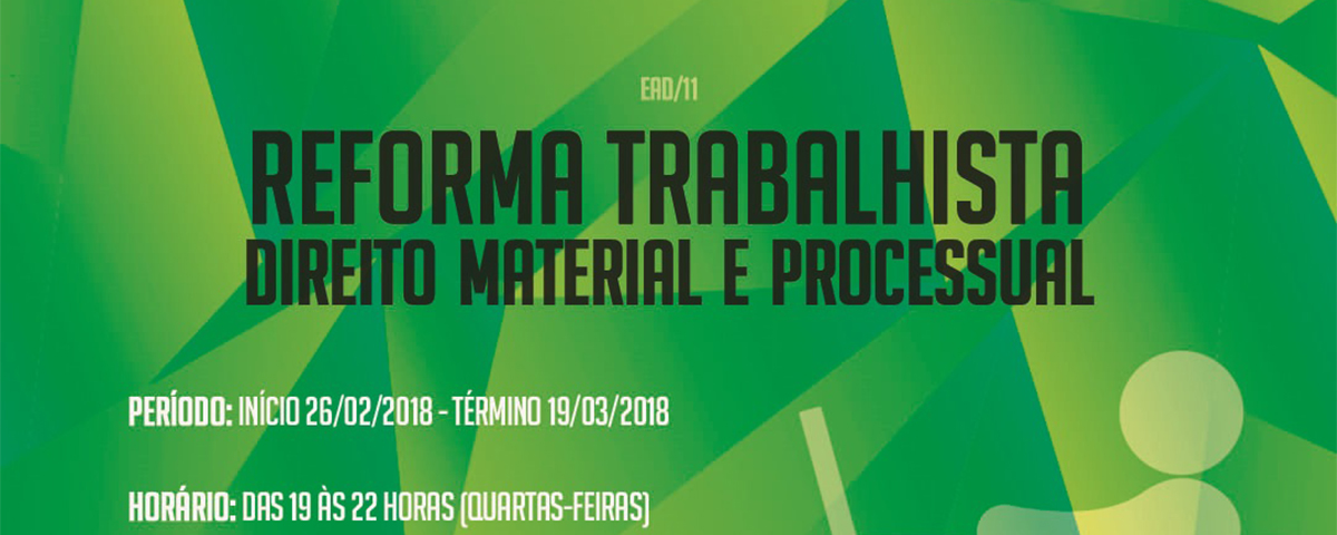 You are currently viewing 26/02 a 19/03 – Reforma Trabalhista Direito Material e Processual
